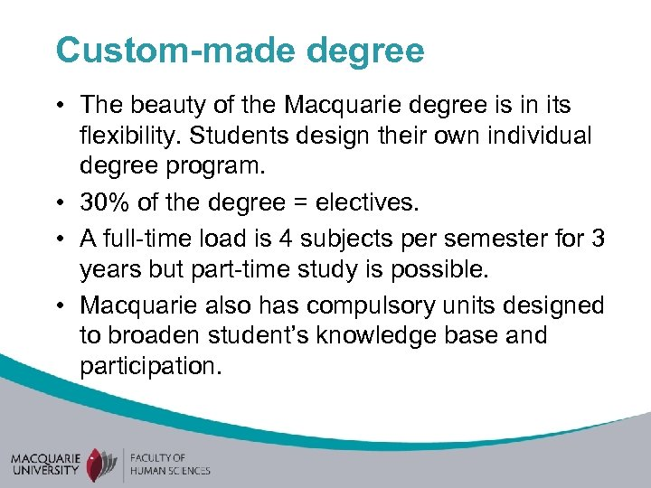 Custom-made degree • The beauty of the Macquarie degree is in its flexibility. Students