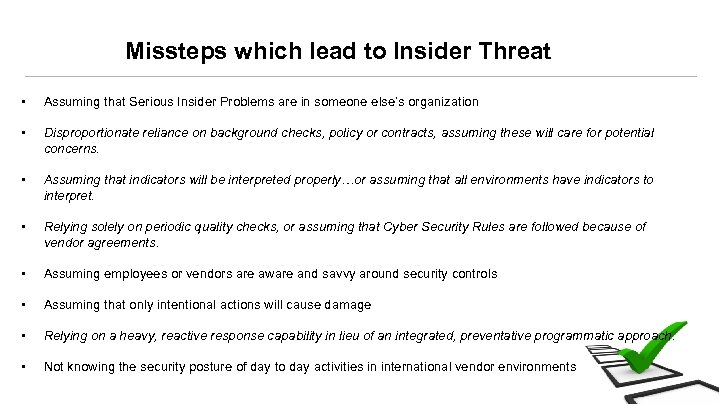 Missteps which lead to Insider Threat • • Assuming that Serious Insider Problems are
