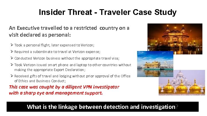 Insider Threat - Traveler Case Study An Executive travelled to a restricted country on