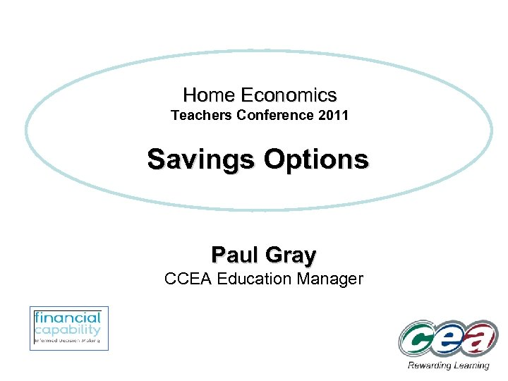 Home Economics Teachers Conference 2011 Savings Options Paul Gray CCEA Education Manager