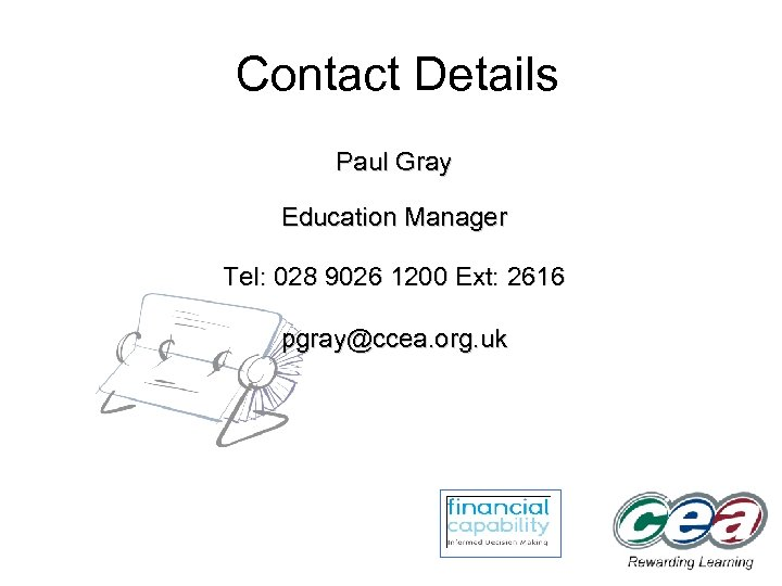 Contact Details Paul Gray Education Manager Tel: 028 9026 1200 Ext: 2616 pgray@ccea. org.