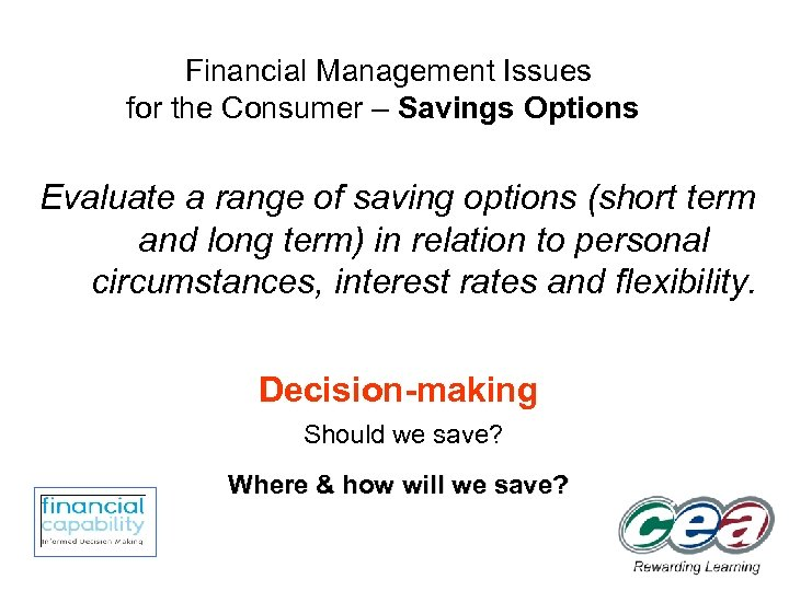 Financial Management Issues for the Consumer – Savings Options Evaluate a range of saving