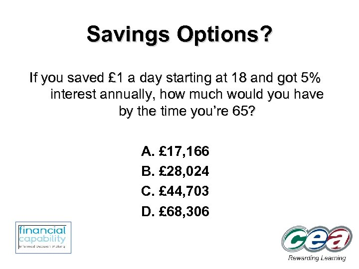Savings Options? If you saved £ 1 a day starting at 18 and got