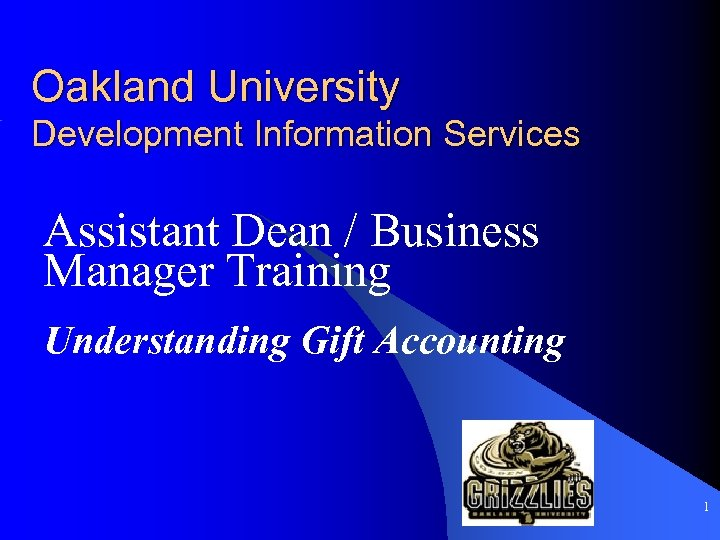 Oakland University Development Information Services Assistant Dean / Business Manager Training Understanding Gift Accounting