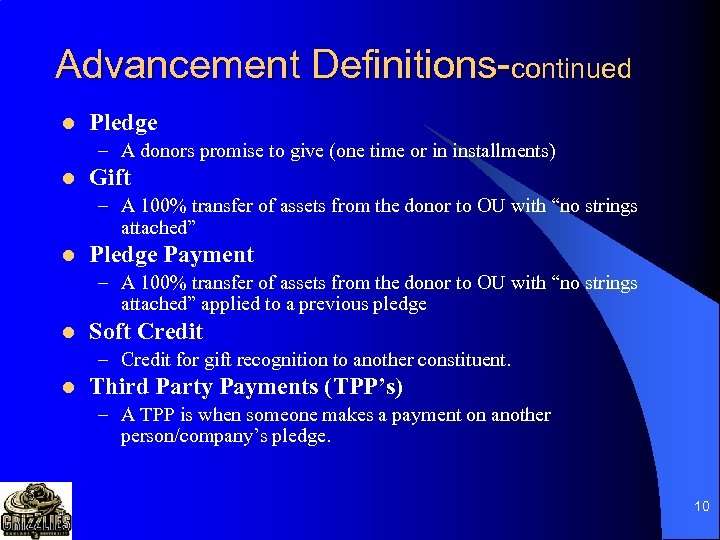Advancement Definitions-continued l Pledge – A donors promise to give (one time or in