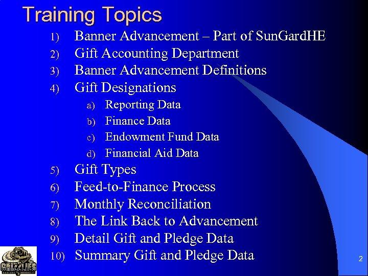 Training Topics 1) 2) 3) 4) Banner Advancement – Part of Sun. Gard. HE