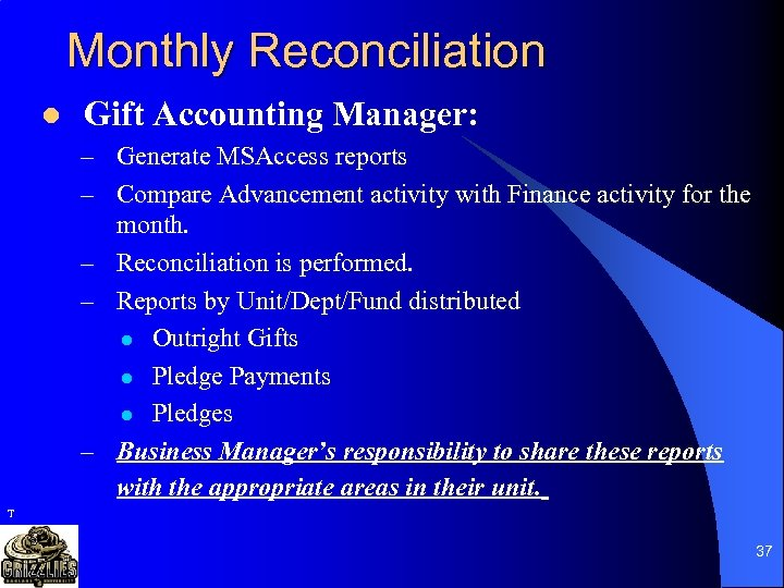 Monthly Reconciliation l Gift Accounting Manager: – Generate MSAccess reports – Compare Advancement activity