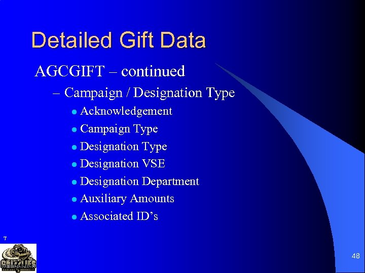 Detailed Gift Data AGCGIFT – continued – Campaign / Designation Type Acknowledgement l Campaign