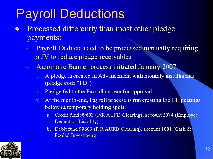 Payroll Deductions l Processed differently than most other pledge payments: – Payroll Deducts used