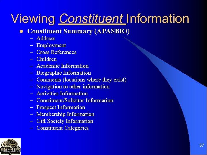 Viewing Constituent Information l Constituent Summary (APASBIO) – – – – Address Employment Cross