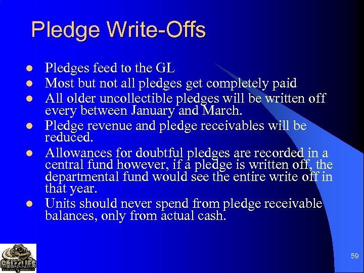 Pledge Write-Offs l l l Pledges feed to the GL Most but not all