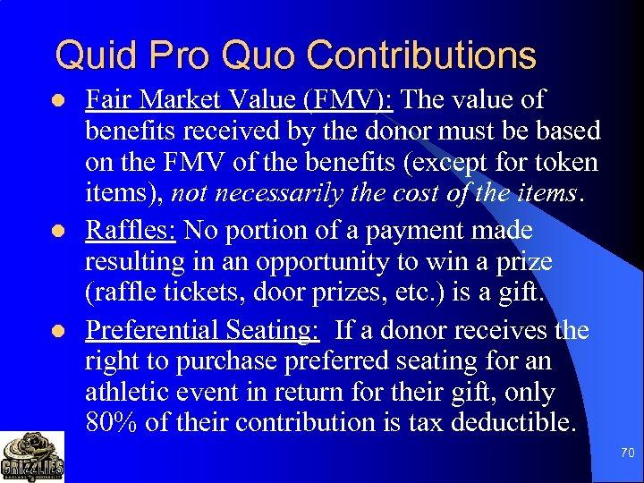 Quid Pro Quo Contributions l l l Fair Market Value (FMV): The value of