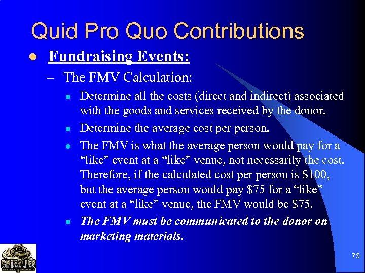 Quid Pro Quo Contributions l Fundraising Events: – The FMV Calculation: l l Determine