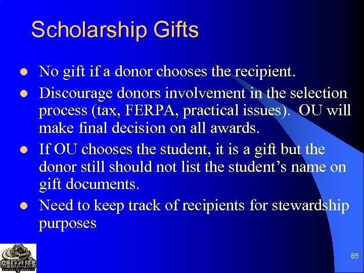 Scholarship Gifts l l No gift if a donor chooses the recipient. Discourage donors