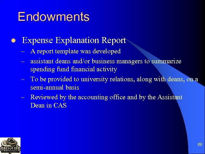 Endowments l Expense Explanation Report – A report template was developed – assistant deans