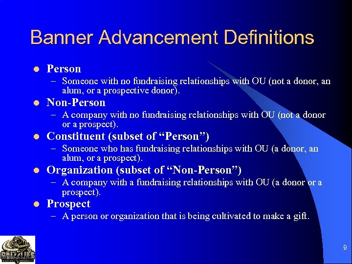 Banner Advancement Definitions l Person – Someone with no fundraising relationships with OU (not