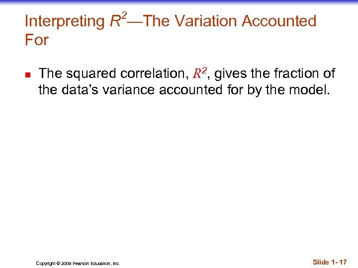 2 Interpreting R —The Variation Accounted For n The squared correlation, R 2, gives