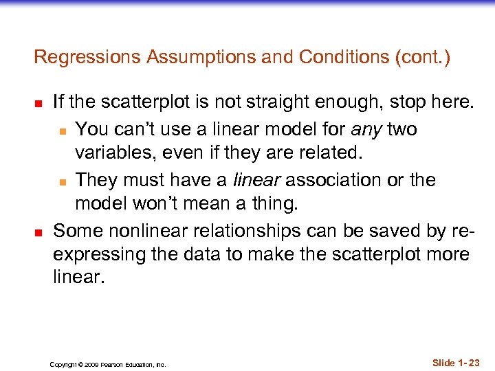 Regressions Assumptions and Conditions (cont. ) n n If the scatterplot is not straight