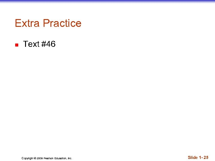 Extra Practice n Text #46 Copyright © 2009 Pearson Education, Inc. Slide 1 -