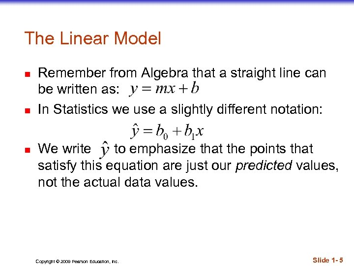 The Linear Model n n n Remember from Algebra that a straight line can