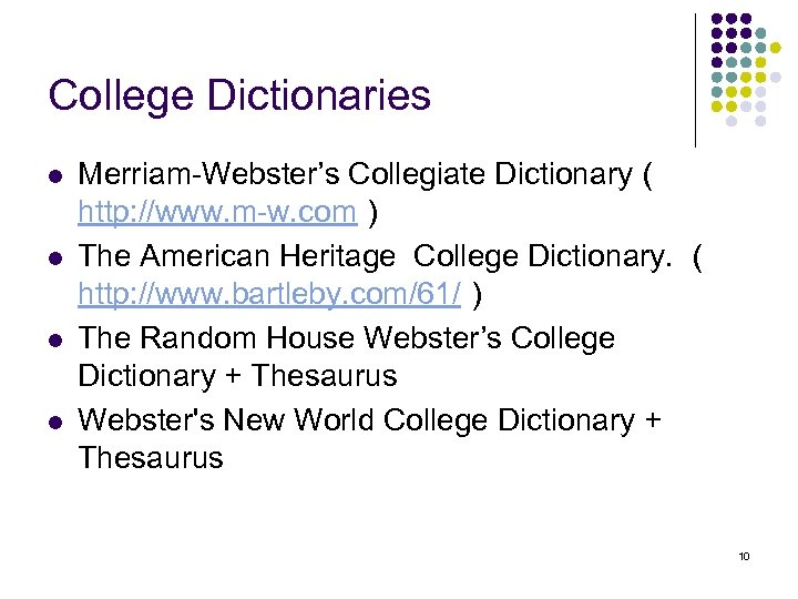 College Dictionaries l l Merriam-Webster's Collegiate Dictionary( http: //www. m-w. com) The American Heritage