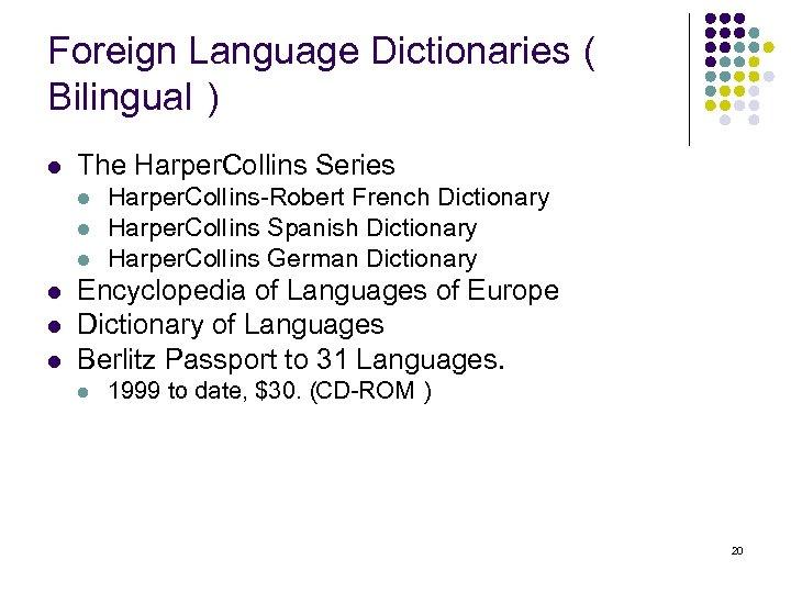 Foreign Language Dictionaries( Bilingual) l The Harper. Collins Series l l l Harper. Collins-Robert