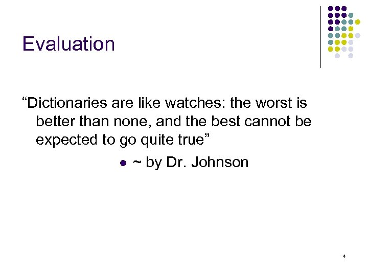 "Evaluation ""Dictionaries are like watches: the worst is better than none, and the best"