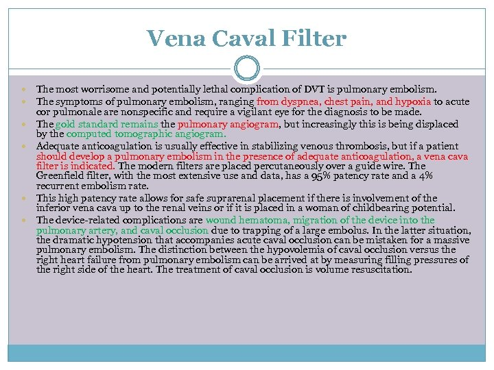 Vena Caval Filter The most worrisome and potentially lethal complication of DVT is pulmonary