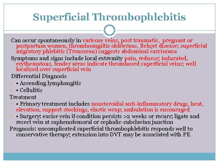 Superficial Thrombophlebitis Can occur spontaneously in varicose veins, post traumatic, pregnant or postpartum women,