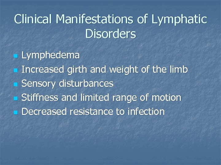 Clinical Manifestations of Lymphatic Disorders n n n Lymphedema Increased girth and weight of