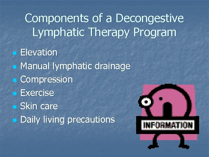 Components of a Decongestive Lymphatic Therapy Program n n n Elevation Manual lymphatic drainage