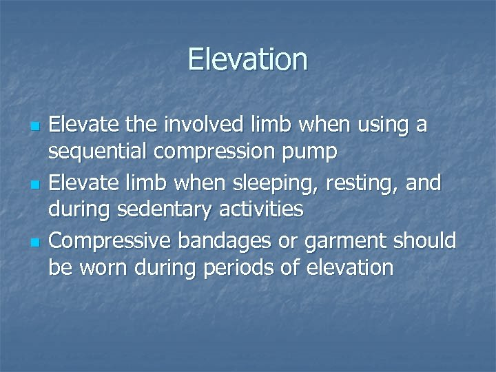 Elevation n Elevate the involved limb when using a sequential compression pump Elevate limb