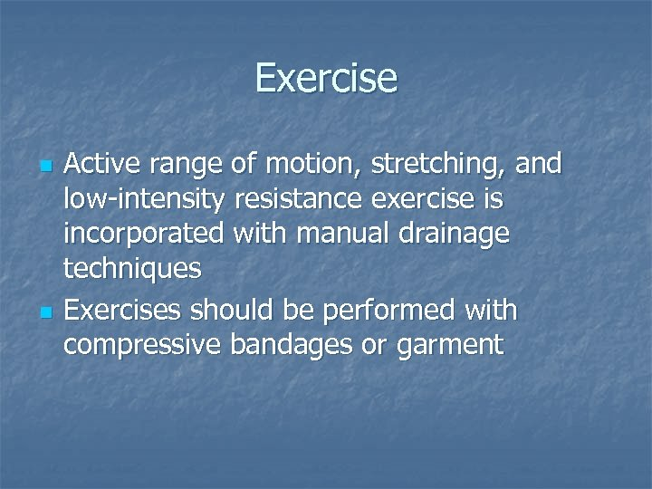 Exercise n n Active range of motion, stretching, and low-intensity resistance exercise is incorporated