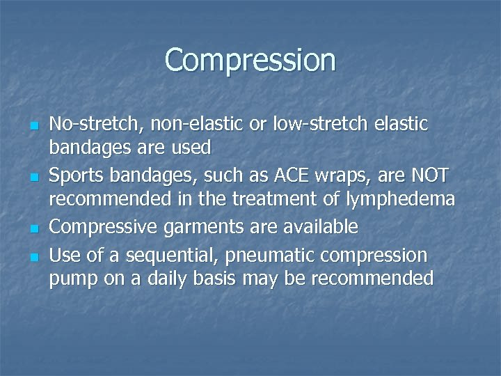 Compression n n No-stretch, non-elastic or low-stretch elastic bandages are used Sports bandages, such