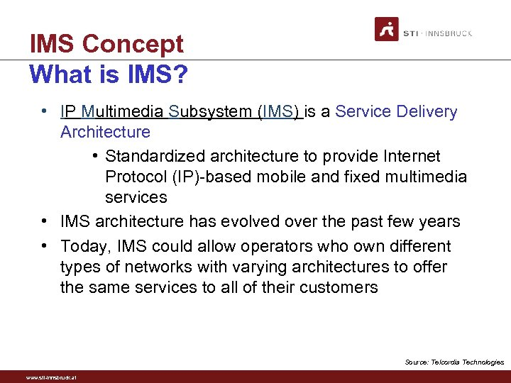 IMS Concept What is IMS? • IP Multimedia Subsystem (IMS) is a Service Delivery