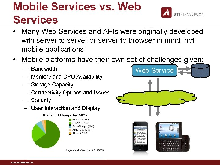 Mobile Services vs. Web Services • Many Web Services and APIs were originally developed