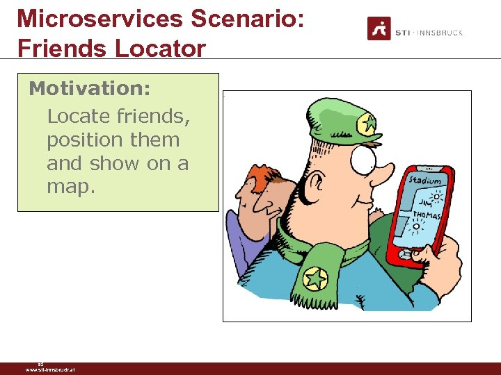 Microservices Scenario: Friends Locator Motivation: Locate friends, position them and show on a map.