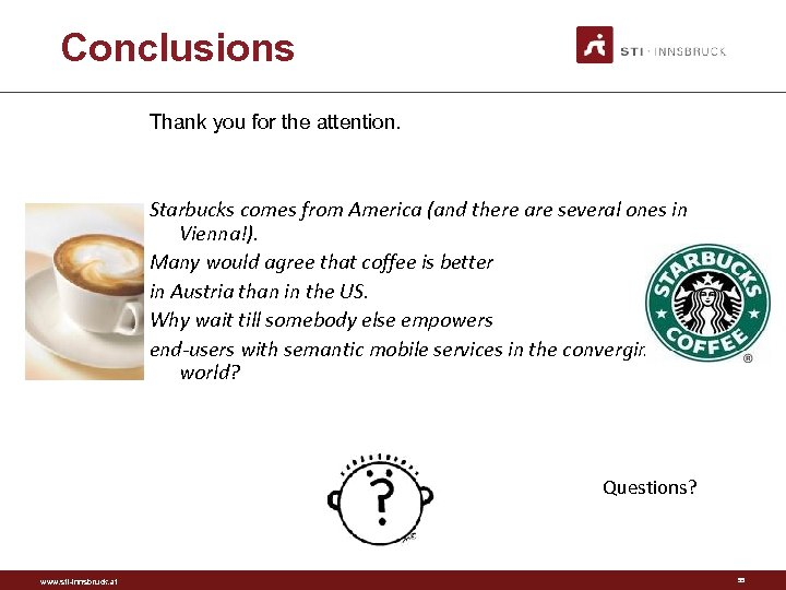 Conclusions Thank you for the attention. Starbucks comes from America (and there are several