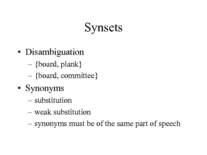 Synsets • Disambiguation – {board, plank} – {board, committee} • Synonyms – substitution –