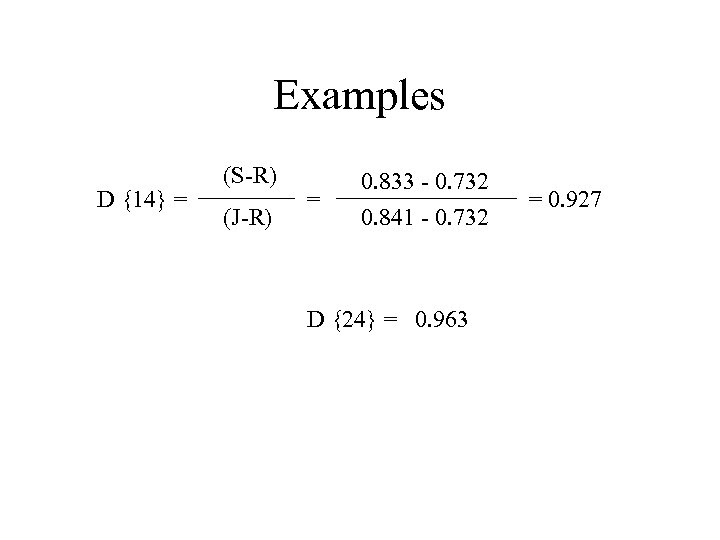 Examples D {14} = (S-R) (J-R) = 0. 833 - 0. 732 0. 841