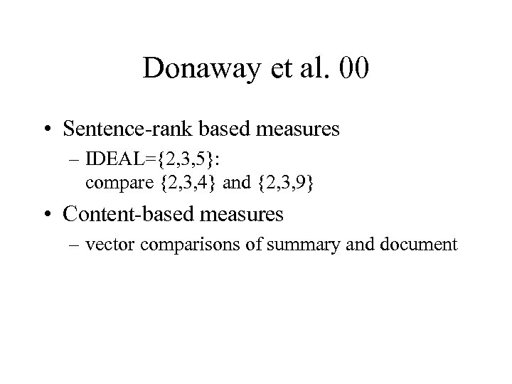 Donaway et al. 00 • Sentence-rank based measures – IDEAL={2, 3, 5}: compare {2,