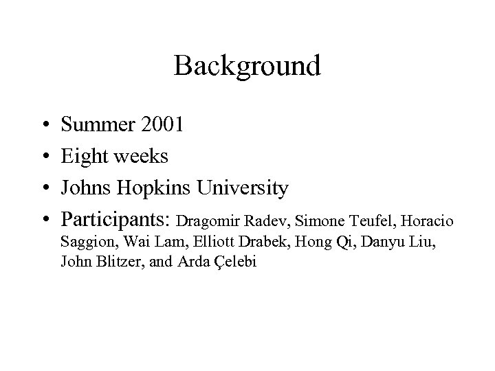 Background • • Summer 2001 Eight weeks Johns Hopkins University Participants: Dragomir Radev, Simone