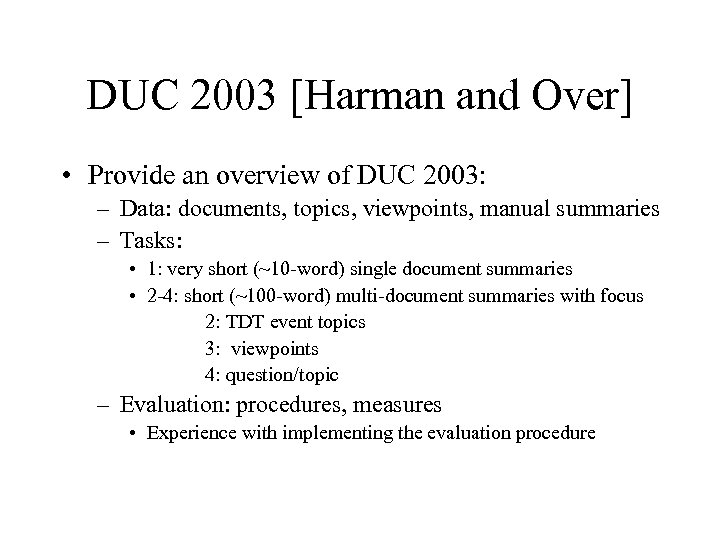 DUC 2003 [Harman and Over] • Provide an overview of DUC 2003: – Data: