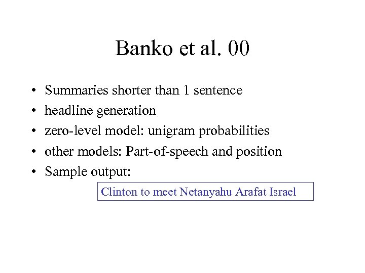 Banko et al. 00 • • • Summaries shorter than 1 sentence headline generation