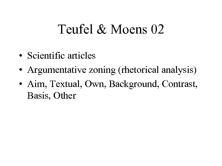 Teufel & Moens 02 • Scientific articles • Argumentative zoning (rhetorical analysis) • Aim,