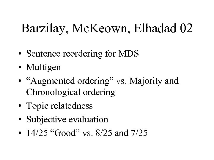 "Barzilay, Mc. Keown, Elhadad 02 • Sentence reordering for MDS • Multigen • ""Augmented"