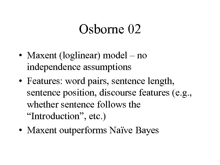 Osborne 02 • Maxent (loglinear) model – no independence assumptions • Features: word pairs,