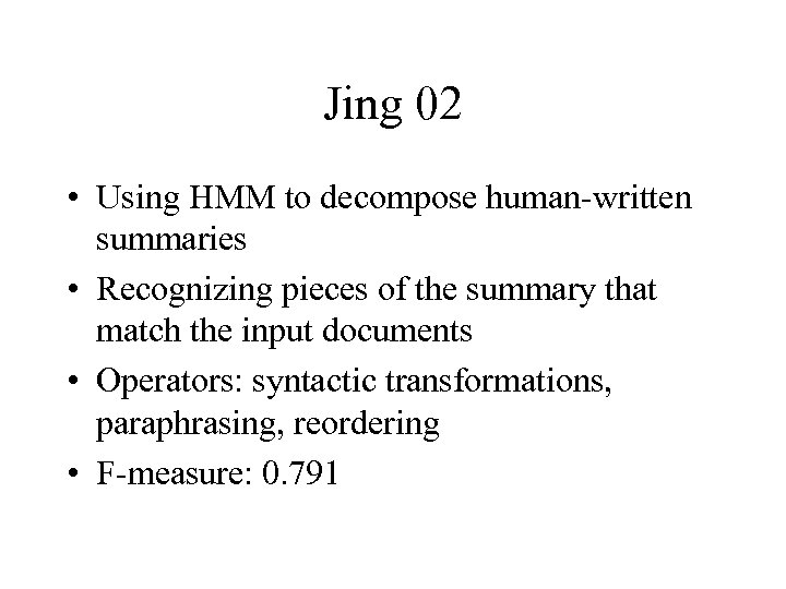 Jing 02 • Using HMM to decompose human-written summaries • Recognizing pieces of the