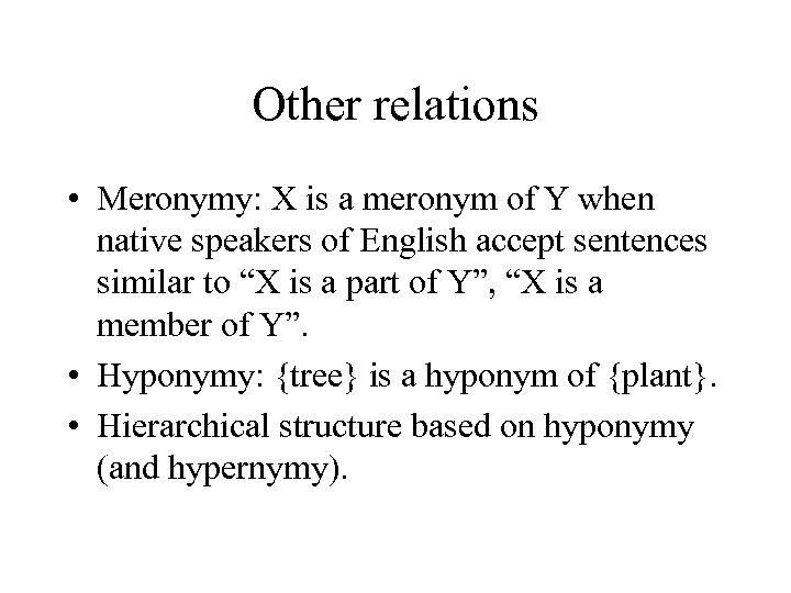 Other relations • Meronymy: X is a meronym of Y when native speakers of