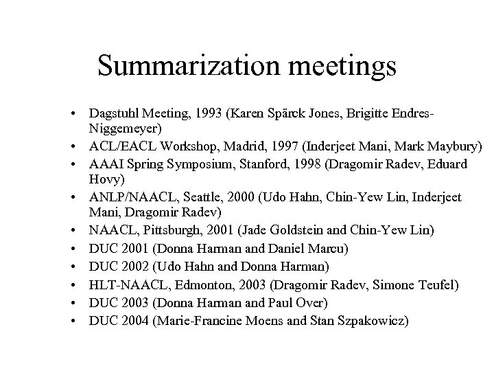 Summarization meetings • Dagstuhl Meeting, 1993 (Karen Spärck Jones, Brigitte Endres. Niggemeyer) • ACL/EACL
